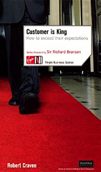 Customer Is King: How to Exceed Their Expectations (Virgin Business Guides) by [Craven, Robert]