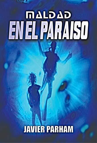 Maldad En El Paraíso por Javier Parham