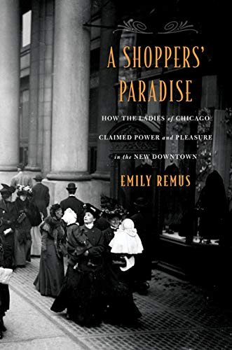 A Shoppers' Paradise: How the Ladies of Chicago Claimed Power and Pleasure in the New Downtown (English Edition)