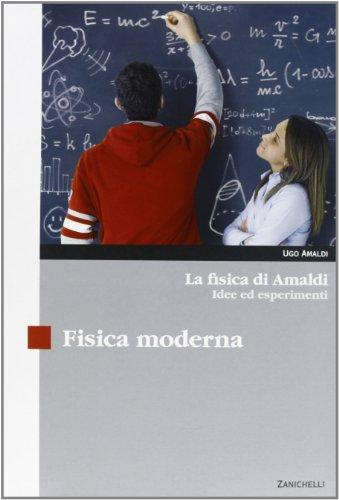 La fisica di Amaldi. Idee ed esperimenti. Fisica moderna. Con espansione online. Per il Liceo scientifico