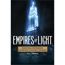 Empires of Light: Edison, Tesla, Westinghouse, and the Race to Electrify the World by Jill Jonnes (2003-08-19)