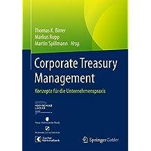 Corporate Treasury Management: Konzepte für die Unternehmenspraxis