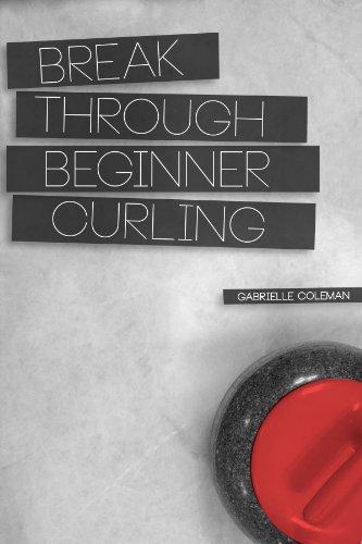 Break Through Beginner Curling (English Edition)