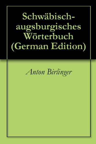 Schwäbisch-augsburgisches Wörterbuch