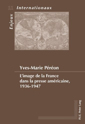 L'Image de La France Dans La Presse Americaine, 1936-1947 (Enjeux Internationaux / International Issues) by Yves-Marie Pereon (2010-11-26)