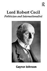 Lord Robert Cecil: Politician and Internationalist