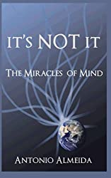 It's NOT It: The Miracles of Mind