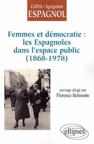 Femmes & Democratie Les Espagnoles Dans L'Espace Public (1868-1978)