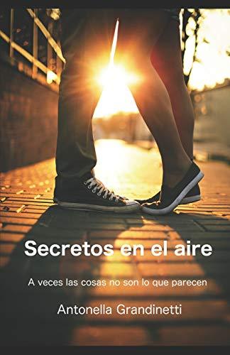 Secretos en el aire: A veces las cosas no son lo que parecen par Antonella Grandinetti