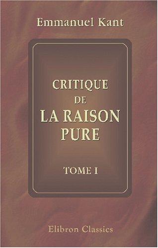 Critique de la raison pure: Tome 1 par Emmanuel Kant