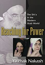Reaching for Power: The Shi'a in the Modern Arab World