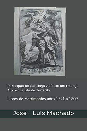 Parroquia de Santiago Apóstol del Realejo Alto en la Isla de Tenerife: Libros de Matrimonios años 1521 a 1809