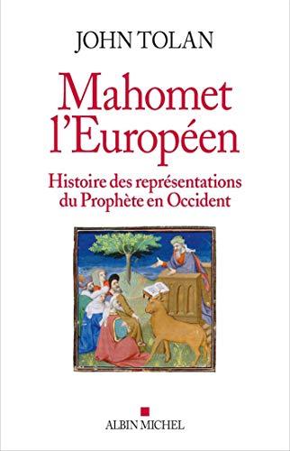 Mahomet l'européen: Histoire des représentations du Prophète en Occident par John Tolan