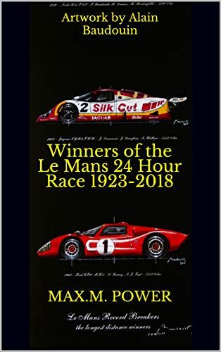 Winners of the Le Mans 24 Hour Race 1923-2018: Artwork by Alain Baudouin (English Edition)