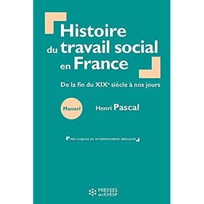 Histoire du travail social en France : De la fin du XIXe siècle à nos jours (Politiques et interventions sociales)