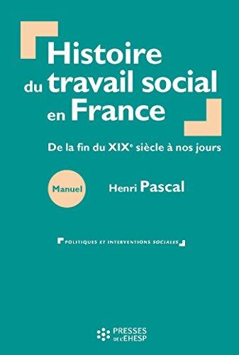 Histoire du travail social en France : De la fin du XIXe siècle à nos jours (Politiques et interventions sociales) par Pascal Henri