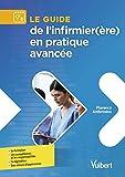 Le guide de l'infirmier(ère) en pratique avancée - Formation - Compétences et responsabilités - Législation - Retour d'expériences...