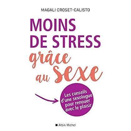 Moins de stress grâce au sexe : Les conseils d une sexologue pour renouer avec le plaisir