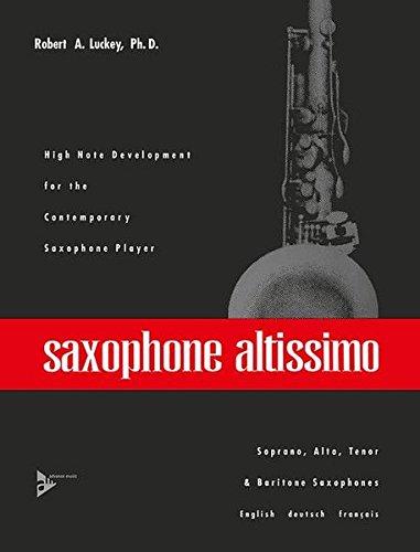 Saxophone altissimo: Übungen und Etüden für das Altissimo-Register. Sopran-, Alt-, Tenor- und Bariton-Saxophon. Lehrbuch. (Advance Music)