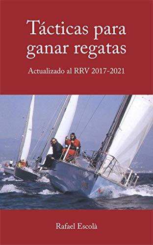 Tácticas para ganar regatas: Actualizado al RRV 2017- 2021 por Rafael Escolà