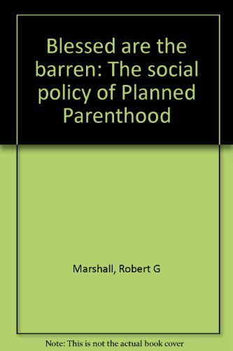 blessed-are-the-barren-the-social-policy-of-planned-parenthood-by-robert-g-marshall-1991-08-02