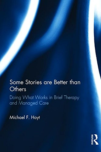 Some Stories are Better than Others: Doing What Works in Brief Therapy and Managed Care por Michael F. Hoyt