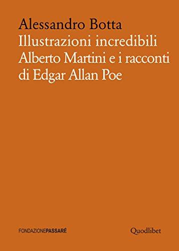 Illustrazioni incredibili. Alberto Martini e i racconti di Edgar Allan Poe (Biblioteca Passaré) por Alessandro Botta