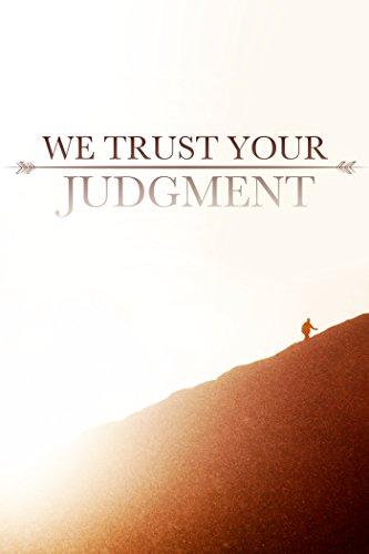 We Trust Your Judgment