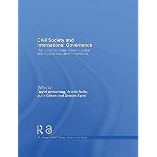 Civil Society and International Governance: The Role of Non-State Actors in the EU, Africa, Asia and Middle East (Routledge/GARNET series Book 10)