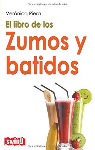 Libro de los zumos y batidos, El: Una guía completa de la que disfrutará tanto su paladar como su salud