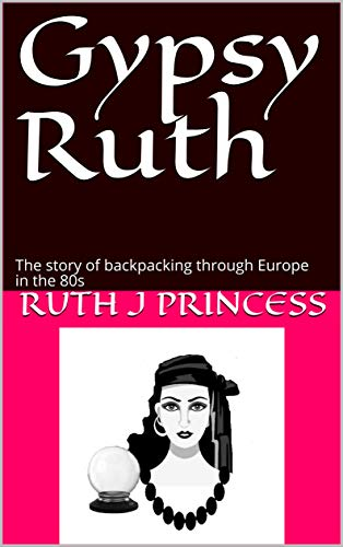 Gypsy Ruth: The story of backpacking through Europe in the 80s (English Edition)