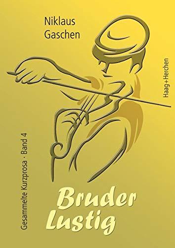 Bruder Lustig: Gesammelte Kurzprosa Band 4 (Klavier, Literatur, Buch 4)