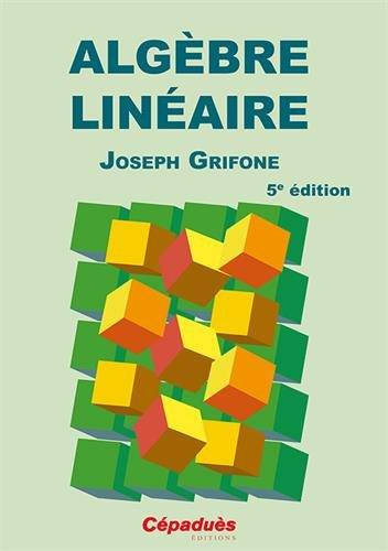 Algèbre linéaire 5e Edition par Joseph Grifone