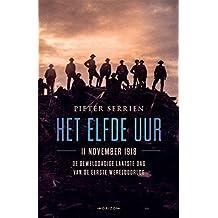 Het elfde uur: 11 november 1918, de gewelddadige laatste dag van de Eerste Wereldoorlog (Dutch Edition)