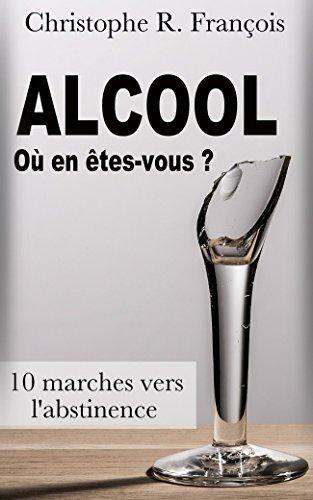Couverture du livre Alcool : Où en êtes-vous ? : 10 marches vers l'abstinence