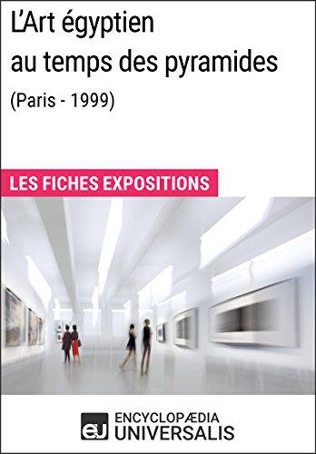 L'Art égyptien au temps des pyramides (Paris - 1999): Les Fiches Exposition d'Universalis