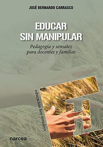 Educar sin manipular. Pedagogía y sensatez para docentes y familias (Educación Hoy Estudios)