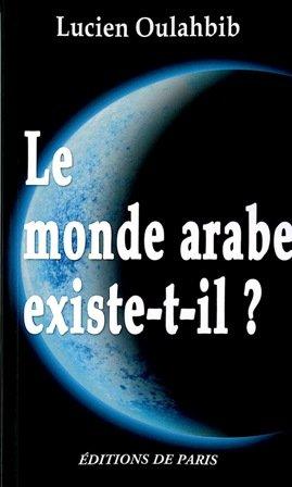 Le monde arabe existe-t-il ? : Histoire paradoxale des Berbères par Lucien Oulahbib