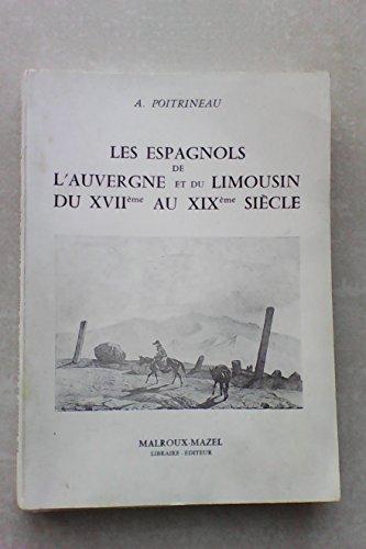 Les Espagnols de l'Auvergne et du Limousin du XVIIe au XIXe siècle par Abel Poitrineau