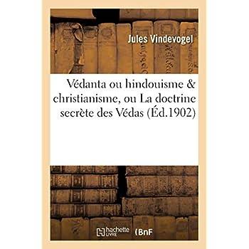 Védanta ou hindouisme & christianisme, ou La doctrine secrète des Védas et de Jésus de Nazareth: dévoilée et démontrée identique