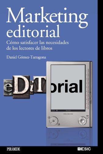 Marketing editorial: Cómo satisfacer las necesidades de los lectores de libros (Marketing Sectorial) por Daniel Gómez-Tarragona