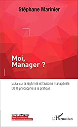 Moi, Manager ? Essai sur la légitimité et l'autorité managériale