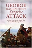 George Washington's Suprise Attack: A New Look at the Battle That Decided the Fate of America