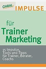 Trainermarketing - 15 Impulse, Tools und Tipps für Trainer, Berater, Coachs Taschenbuch