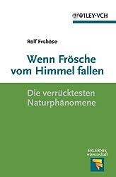 Wenn Frösche vom Himmel fallen: Die verrücktesten Naturphänomene (Erlebnis Wissenschaft) (German Edition)