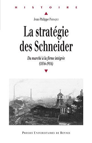 La stratégie des Schneider: Du marché à la firme intégrée (1836-1914)