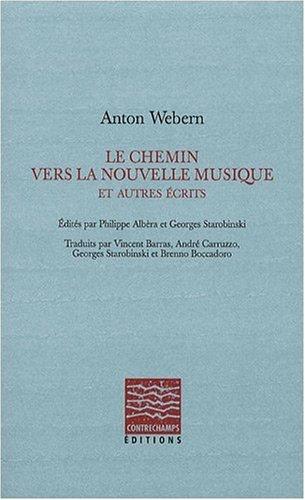 Le chemin vers la nouvelle musique et autres écrits par Anton Webern, Philippe Albèra, Georges Starobinski, Collectif