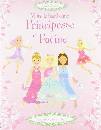 Principesse e fatine. Vesto le bamboline. Con adesivi. Ediz. illustrata