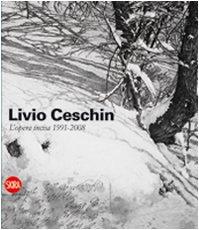 Livio Ceschin. L'opera incisa 1991-2008. Ediz. illustrata