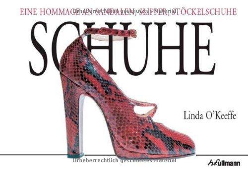 Schuhe: Eine Hommage an Sandalen, Slipper, Stöckelschuhe von Linda O'Keefe (17. Juli 2013) Taschenbuch (2013 Sandalen)